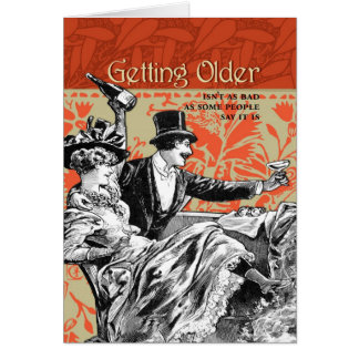 Getting Older Isn't As Bad Greeting Cards