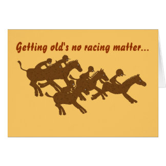 Getting old's no racing matter... greeting card
