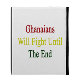 Ghanaians Will Fight Until The End iPad Cases
