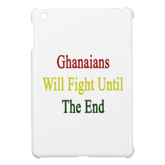 Ghanaians Will Fight Until The End iPad Mini Case