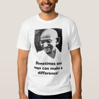 Ghandi, Sometimes one man can make a difference! Tshirts