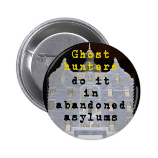 Ghost hunters do it in abandoned asylums 6 cm round badge