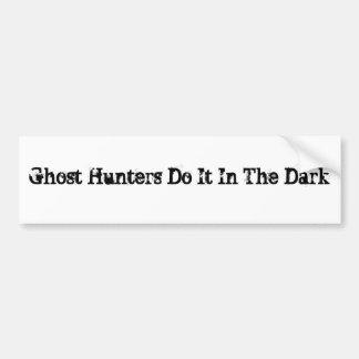 Ghost Hunters Do It In The Dark Bumper Stickers