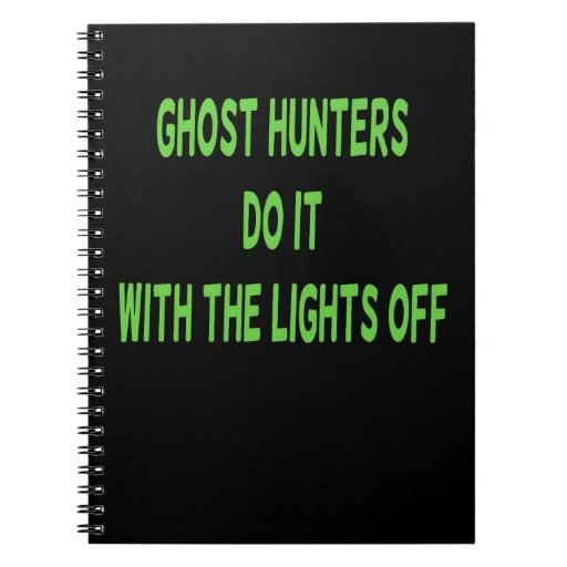 Ghost Hunters Do It Spiral Note Book