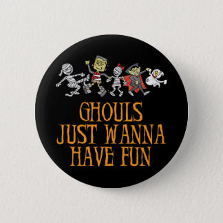 Ghouls Just Wanna Have Fun Button