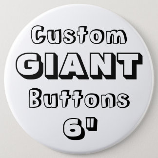 "Giant 6"" Button Pin Badge"