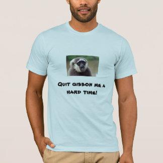 GIBBON, Quit gibbon me a hard time! T-Shirt