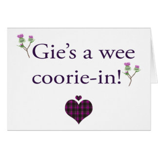 Gie's a wee coorie-in! card
