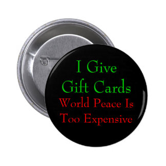 Gift Cards or World Peace Pinback Buttons