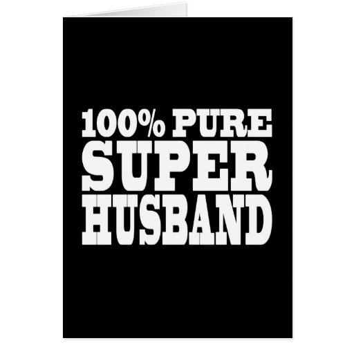 Gifts 4 Husbands : 100% Pure Super Husband Greeting Cards