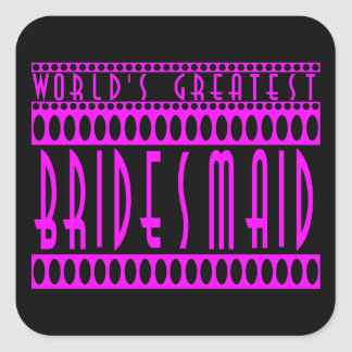 Gifts for Bridesmaids  World's Greatest Bridesmaid Square Stickers