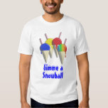 Gimme a Snowball Shaved Ice Snow Cone Shirt