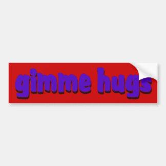 Gimme Hugs Bumper Sticker Car Bumper Sticker