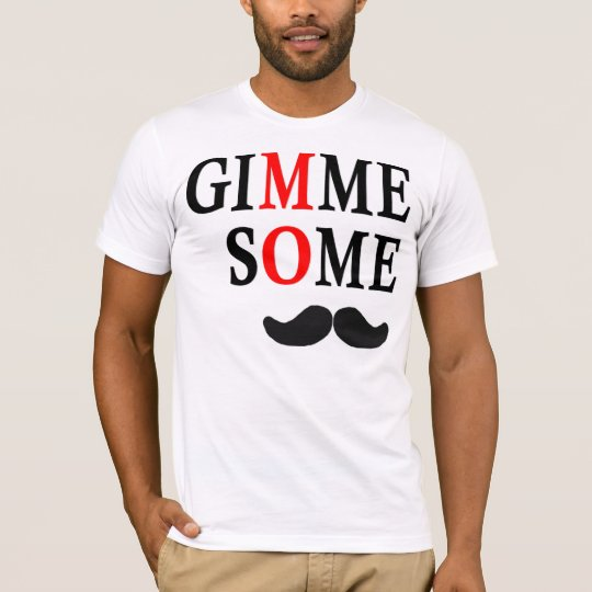 Gimme Some MO T-Shirt