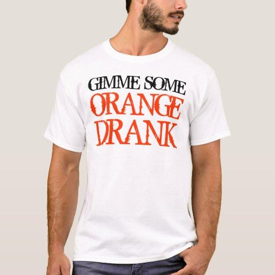 Gimme Some Orange Drank T-Shirt