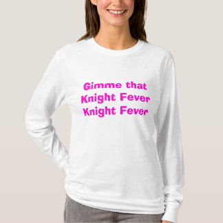 Gimme that Knight Fever Knight Fever T-Shirt
