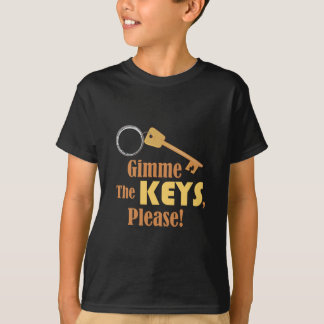 Gimme The Keys T-Shirt