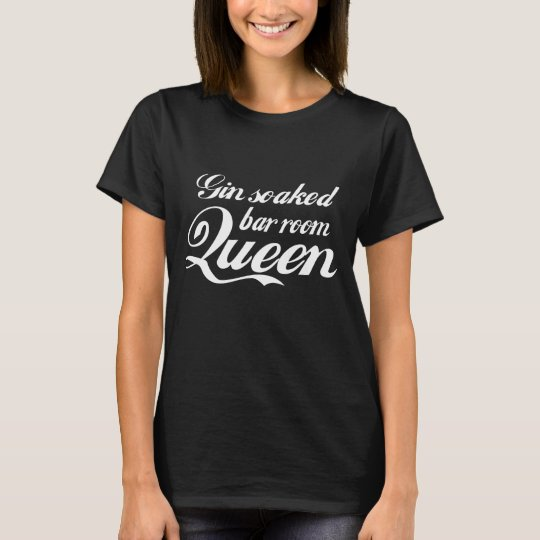Gin Soaked Bar Room Queen T Shirt White