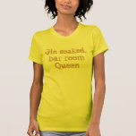 Gin soaked, bar room Queen T-shirts