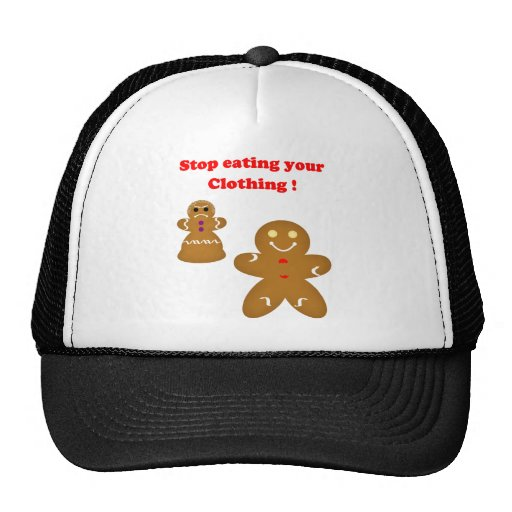 Gingerbread Man Stop eating your Clothing Trucker Hat