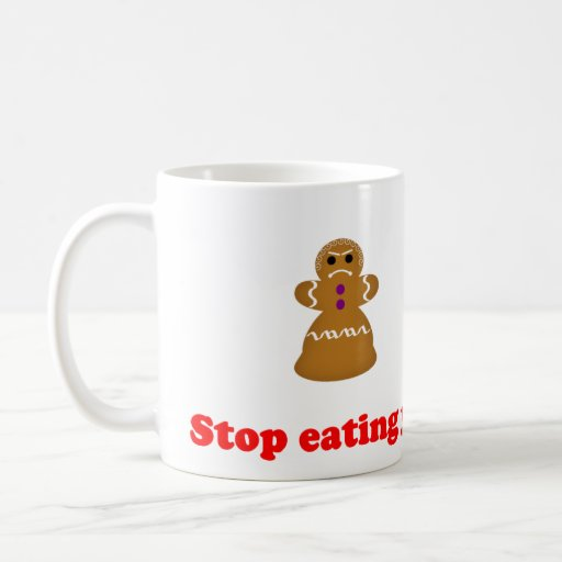 Gingerbread Man Stop eating your Clothing Mugs