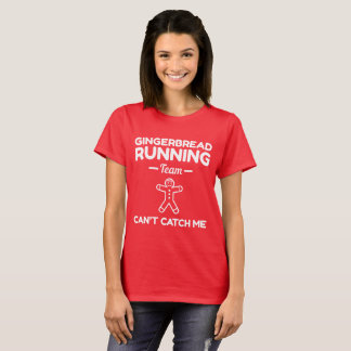 Gingerbread Running Team Can't Catch Me T-Shirt