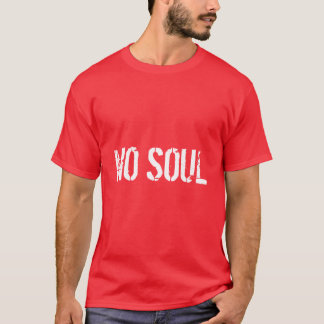 Gingers have no souls T-Shirt