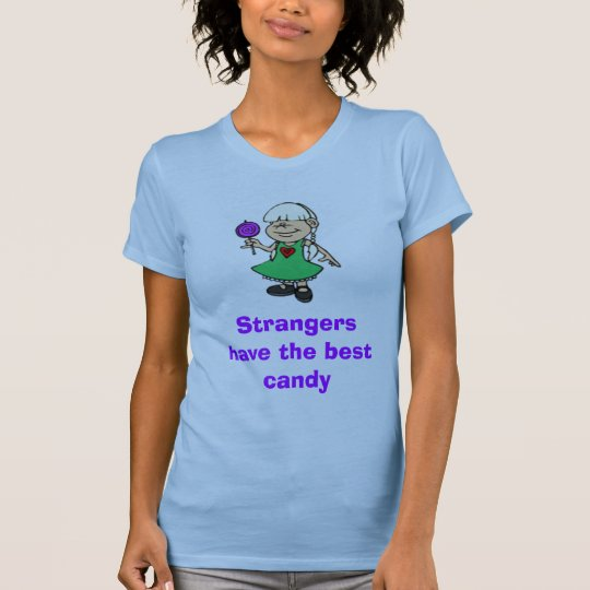 girl_little[1], Strangers have the best candy T-Shirt