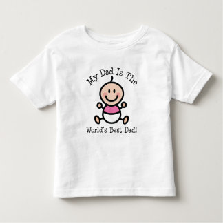 Girl My Dad is The Worlds Best Dad Toddler T-Shirt