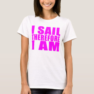 Girl Sailors : I Sail Therefore I Am T-Shirt