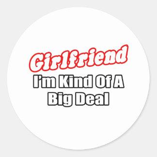 Girlfriend...Big Deal Round Sticker
