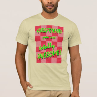 Girlfriend You Are Totally Awesome T-Shirt
