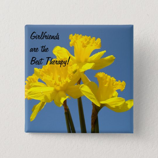 Girlfriends are the Best Therapy! buttons Daffodil