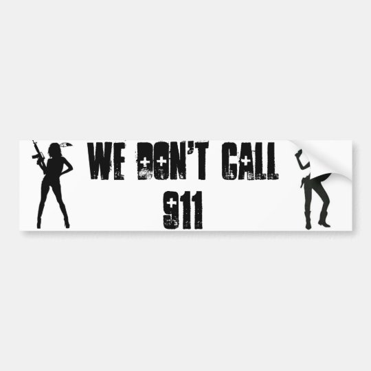 GirlGun WE DON'T CALL 911 Bumper Sticker