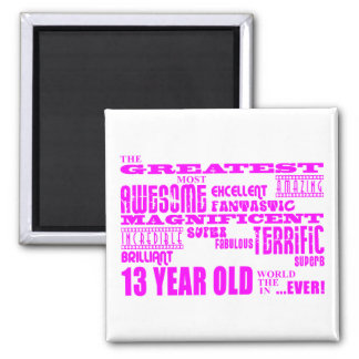 Girls 13th Birthdays : Pink Greatest 13 Year Old Square Magnet