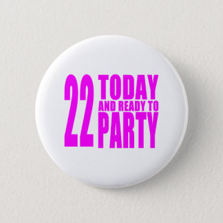 Girls 22nd Birthdays : 22 Today and Ready to Party 6 Cm Round Badge