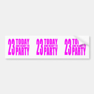 Girls 23rd Birthdays : 23 Today and Ready to Party Bumper Stickers