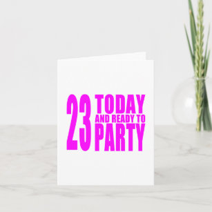 Girls 23rd Birthdays 23 Today And Ready To Party Card
