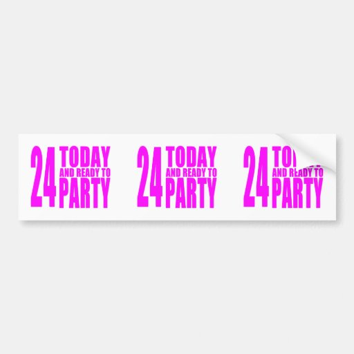 Girls 24th Birthdays : 24 Today and Ready to Party Bumper Sticker