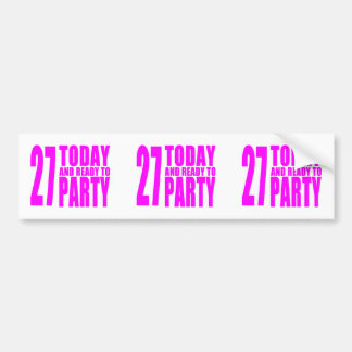 Girls 27th Birthdays : 27 Today and Ready to Party Bumper Sticker