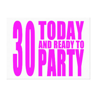 Girls 30th Birthdays : 30 Today & Ready to Party Stretched Canvas Prints