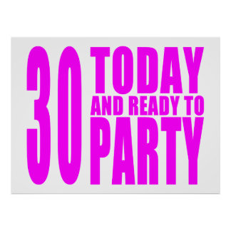 Girls 30th Birthdays : 30 Today & Ready to Party Posters
