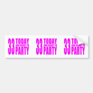 Girls 33rd Birthdays : 33 Today and Ready to Party Bumper Stickers