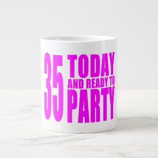 Girls 35th Birthdays : 35 Today and Ready to Party Large Coffee Mug