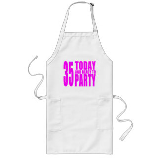 Girls 35th Birthdays : 35 Today and Ready to Party Long Apron