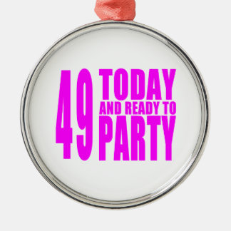 Girls 49th Birthdays : 49 Today and Ready to Party Round Metal Christmas Ornament