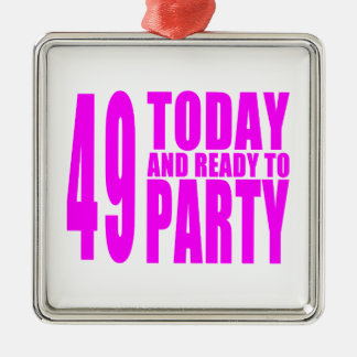 Girls 49th Birthdays : 49 Today and Ready to Party Square Metal Christmas Ornament