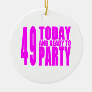 Girls 49th Birthdays : 49 Today and Ready to Party Round Ceramic Decoration