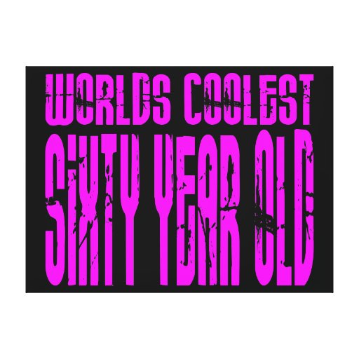 Girls 60 Birthdays Worlds Coolest Sixty Year Old Canvas Prints