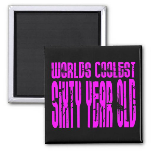 Girls 60 Birthdays Worlds Coolest Sixty Year Old Magnets